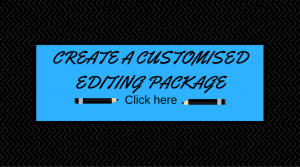 Create a customised editing package to suit your needs.