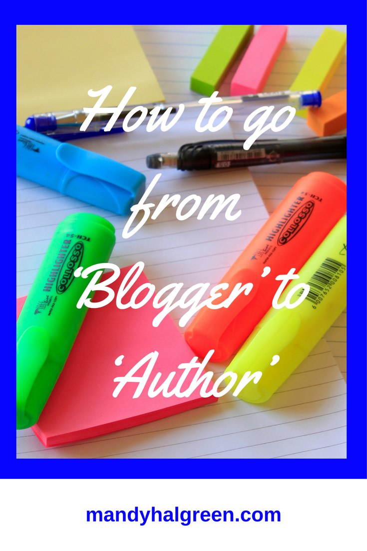 Want to go from 'Blogger' to 'Author'? These five steps will be your ticket! @mandyhalgreen
